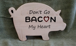 CNC Sign 18 - 44 Don't Go Bacon