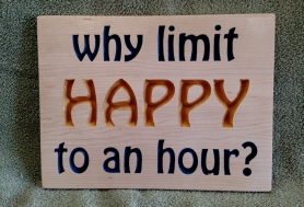 CNC Sign 18 - 58 Why Limit Happy